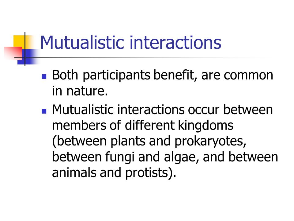 Mutualistic interactions Both participants benefit, are common in nature.