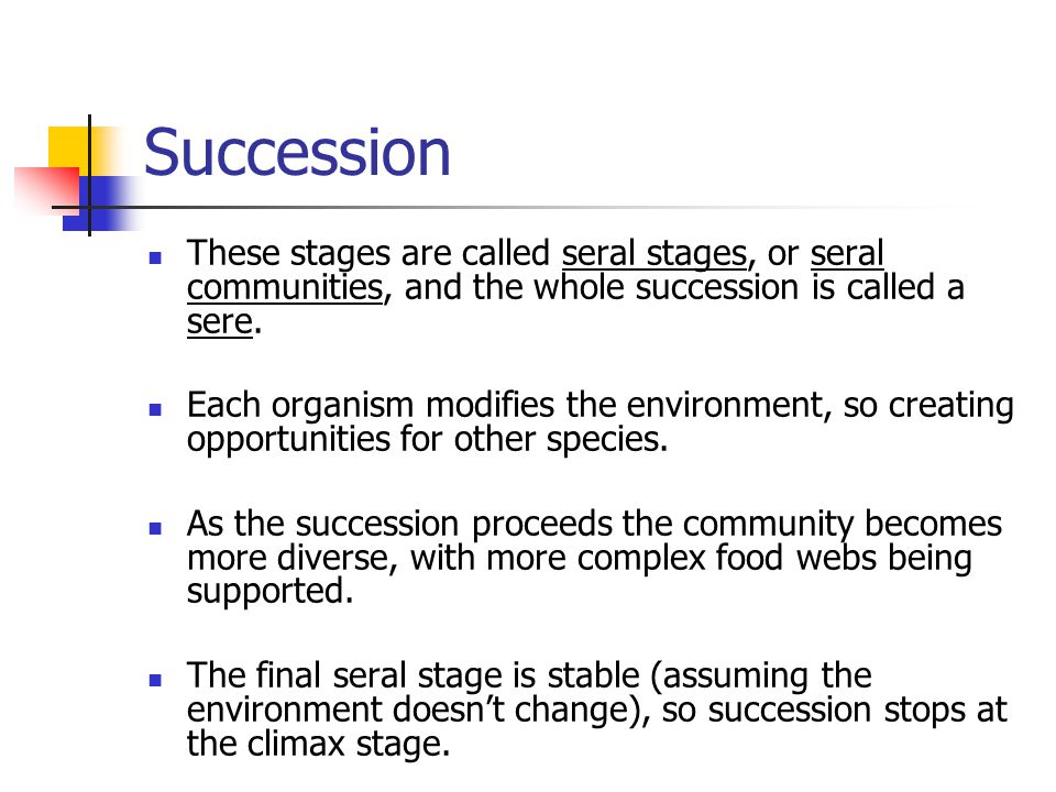 Succession These stages are called seral stages, or seral communities, and the whole succession is called a sere.