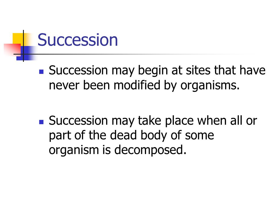 Succession Succession may begin at sites that have never been modified by organisms.