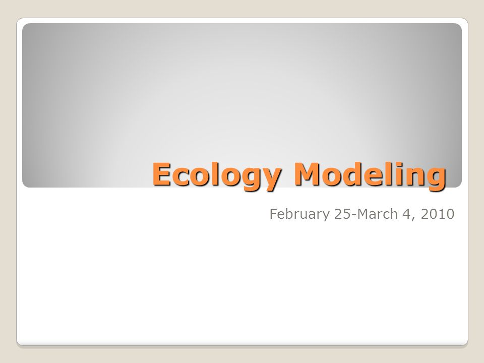 Ecology Modeling February 25-March 4, 2010