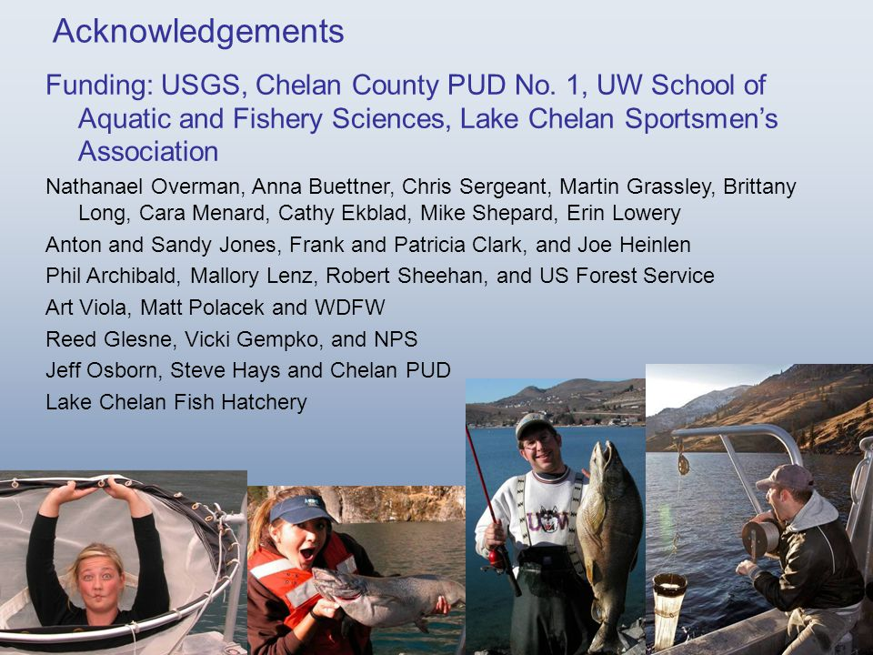 Acknowledgements Funding: USGS, Chelan County PUD No. 1, UW School of Aquatic and Fishery Sciences, Lake Chelan Sportsmen's Association Nathanael Over