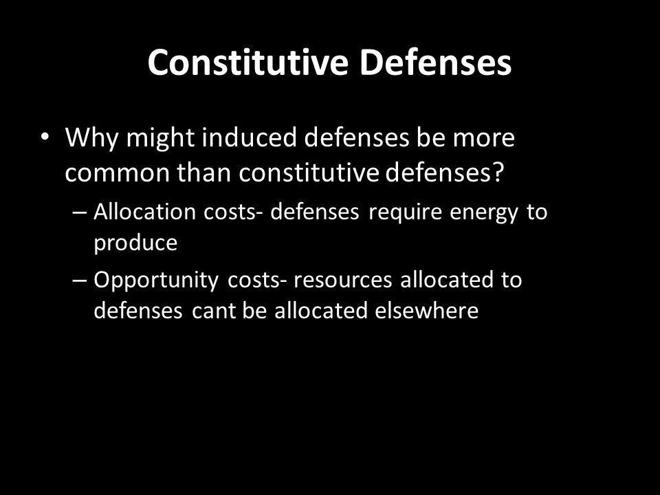 Constitutive Defenses Why might induced defenses be more common than constitutive defenses.