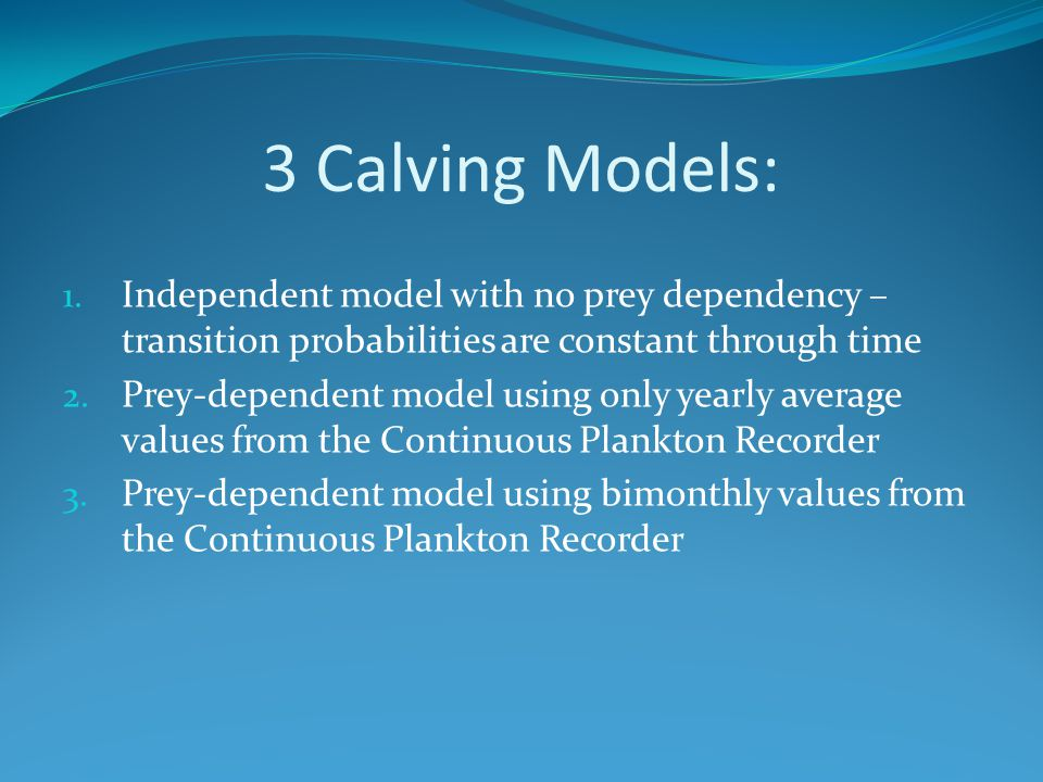 3 Calving Models: 1. Independent model with no prey dependency – transition probabilities are constant through time 2. Prey-dependent model using only