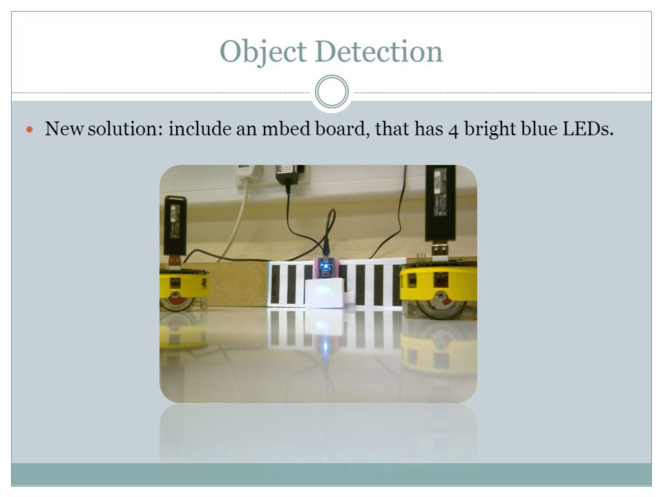 Object Detection New solution: include an mbed board, that has 4 bright blue LEDs.