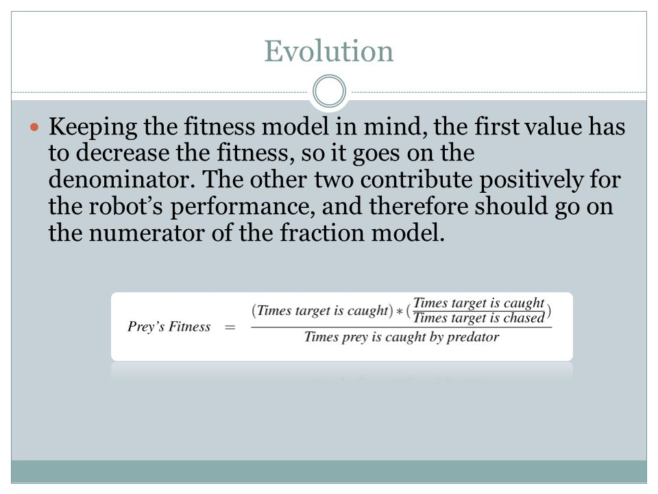 Evolution Keeping the fitness model in mind, the first value has to decrease the fitness, so it goes on the denominator. The other two contribute posi
