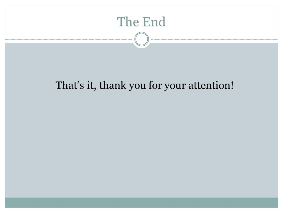 The End That's it, thank you for your attention!