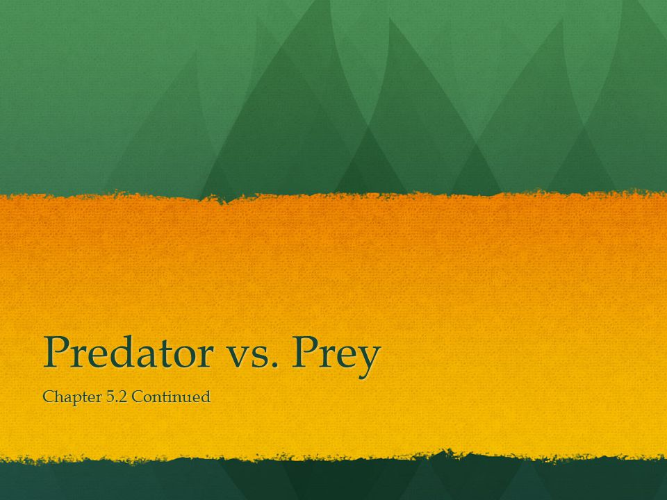 Predator vs. Prey Chapter 5.2 Continued
