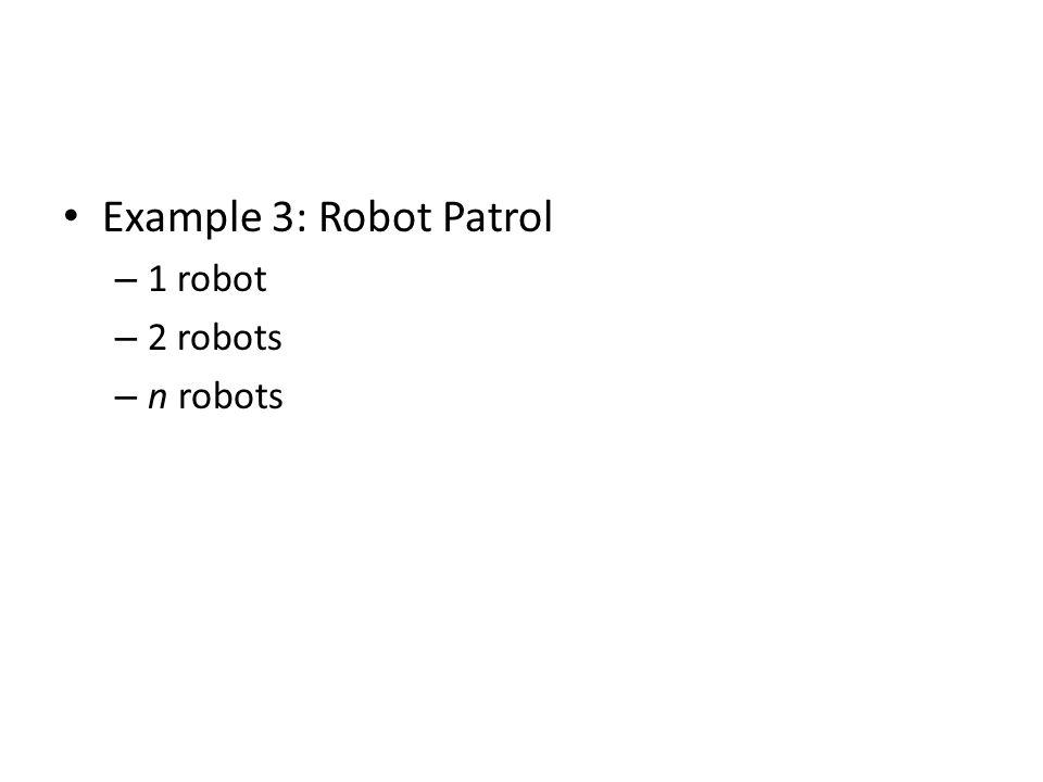 Example 3: Robot Patrol – 1 robot – 2 robots – n robots