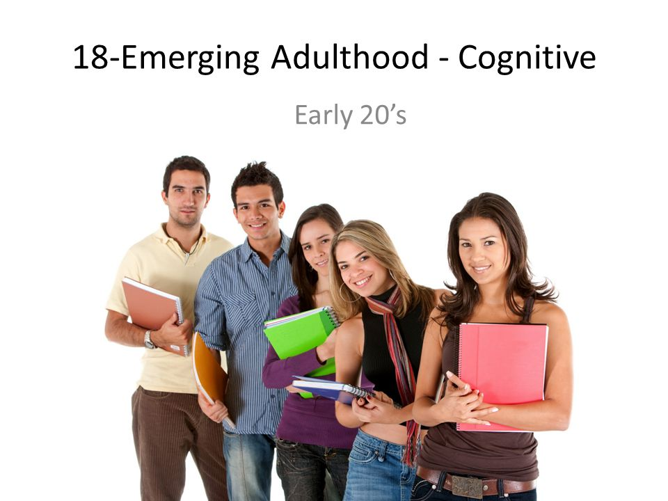 18-Emerging Adulthood - Cognitive Early 20's