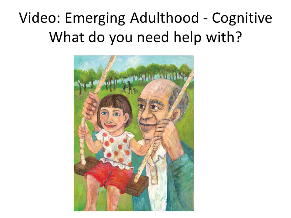 Video: Emerging Adulthood - Cognitive What do you need help with?