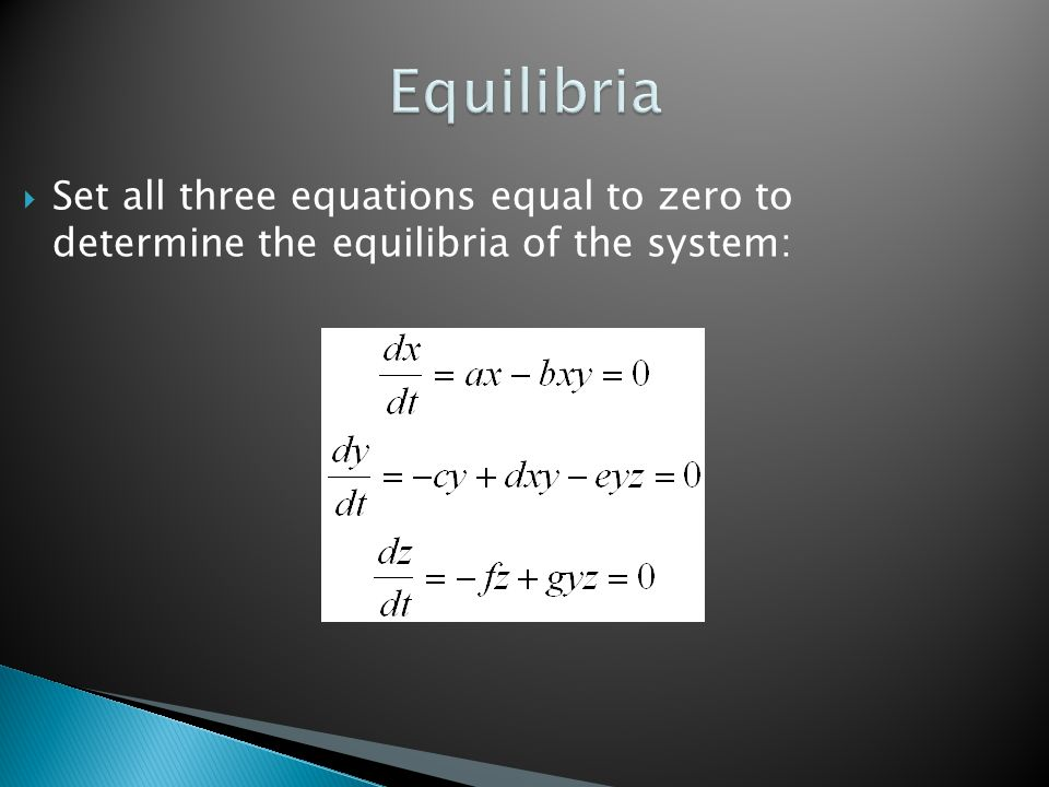  Set all three equations equal to zero to determine the equilibria of the system: