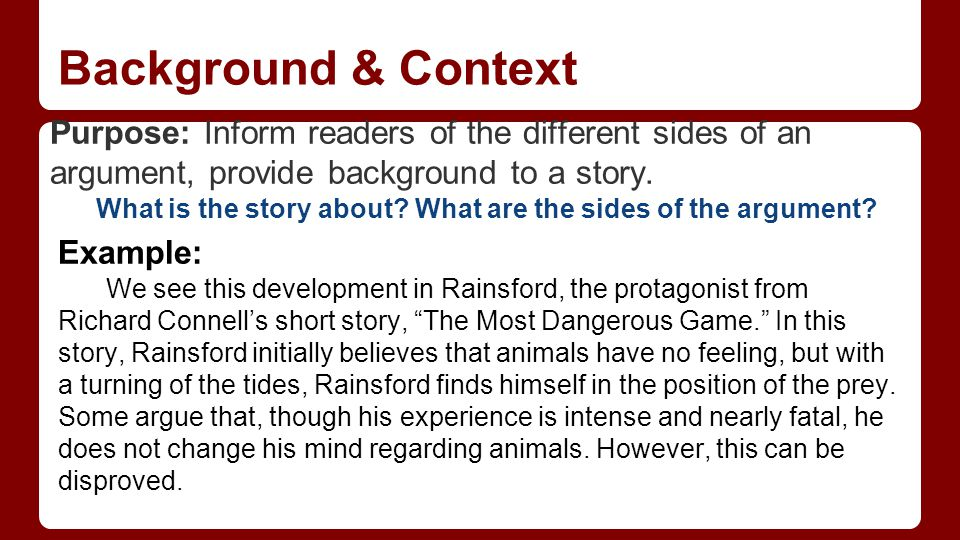Background & Context Purpose: Inform readers of the different sides of an argument, provide background to a story.