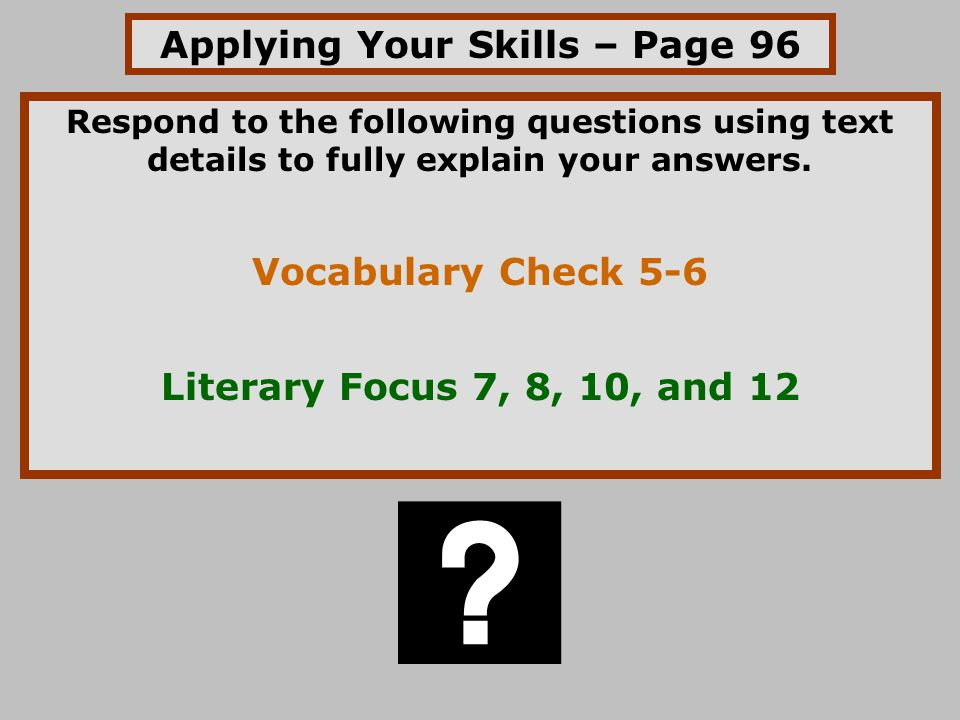 Applying Your Skills – Page 96 Respond to the following questions using text details to fully explain your answers.