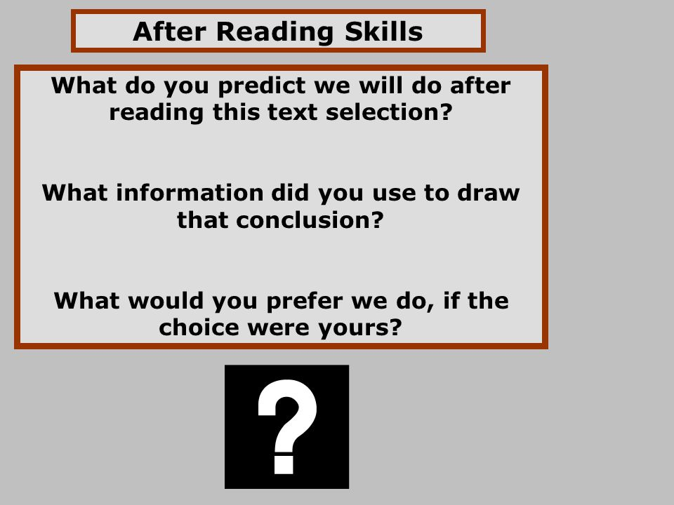 After Reading Skills What do you predict we will do after reading this text selection.