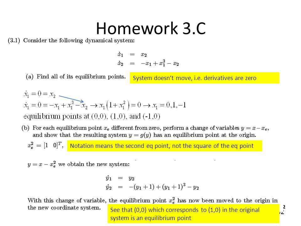 102 Homework 3.C System doesn't move, i.e. derivatives are zero Notation means the second eq point, not the square of the eq point See that (0,0) whic
