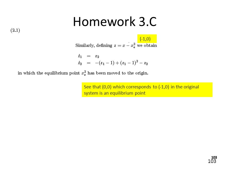 103 Homework 3.C See that (0,0) which corresponds to (-1,0) in the original system is an equilibrium point (-1,0)
