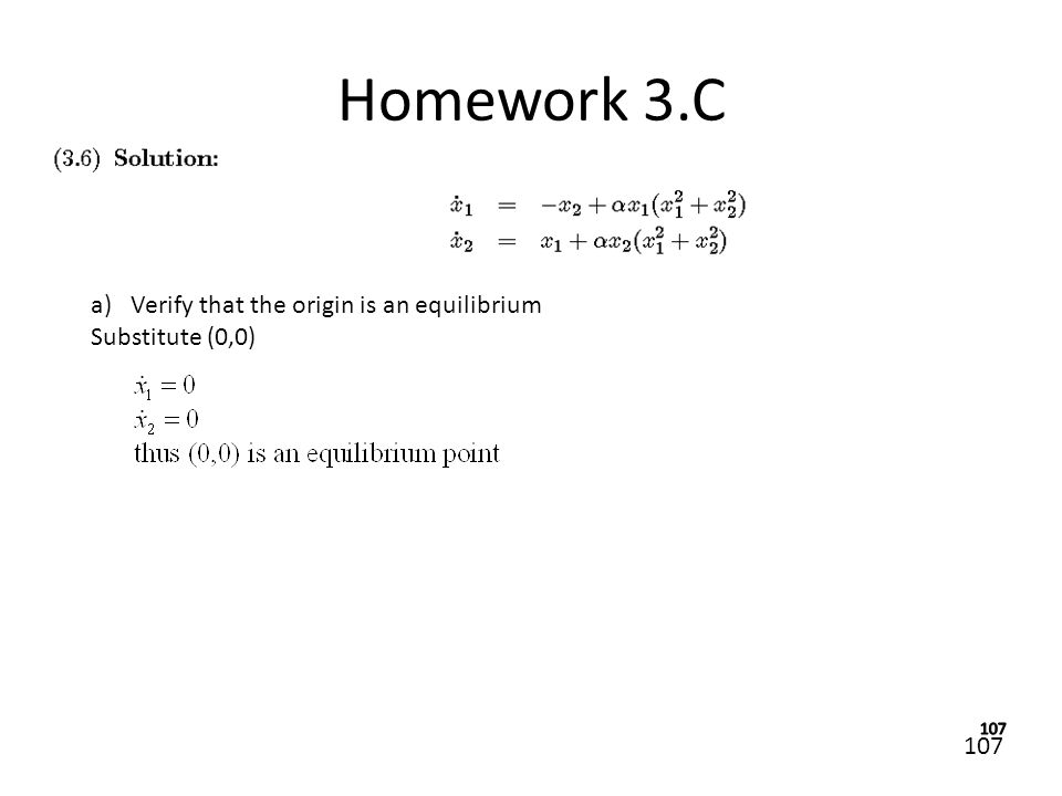 107 Homework 3.C a)Verify that the origin is an equilibrium Substitute (0,0)