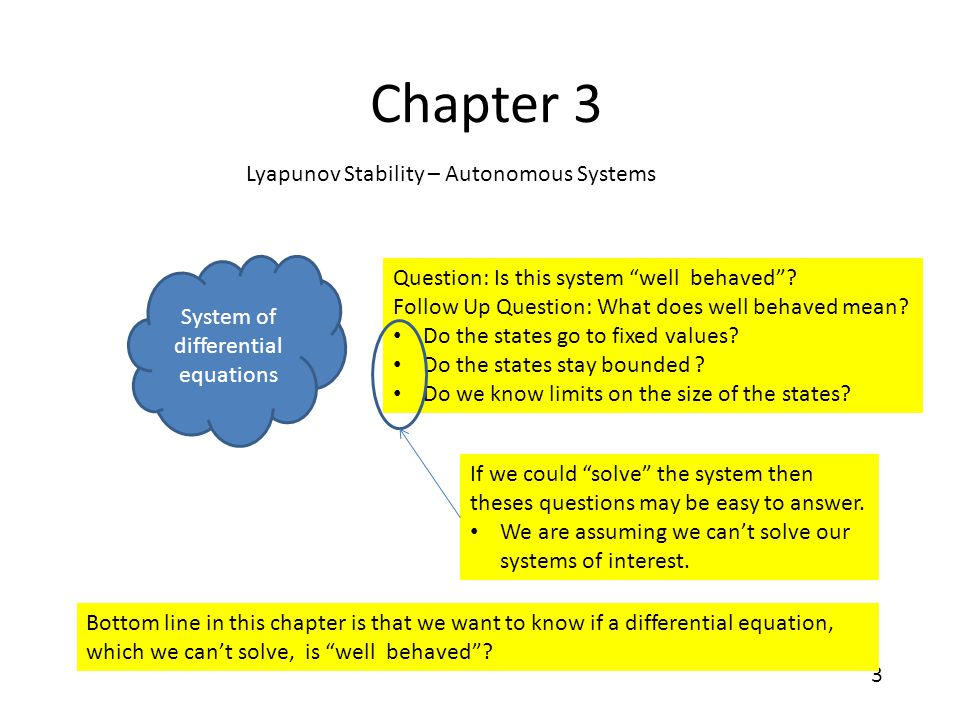 "3 Chapter 3 Lyapunov Stability – Autonomous Systems System of differential equations Question: Is this system ""well behaved""? Follow Up Question: What"
