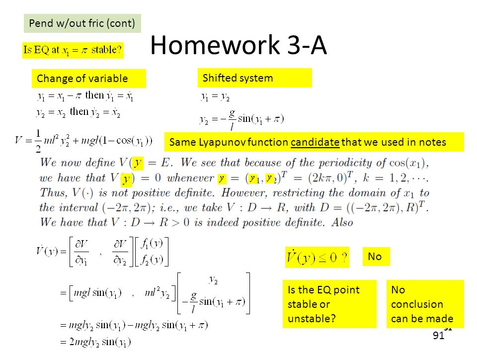 91 Homework 3-A Change of variable Shifted system No Is the EQ point stable or unstable? No conclusion can be made Same Lyapunov function candidate th