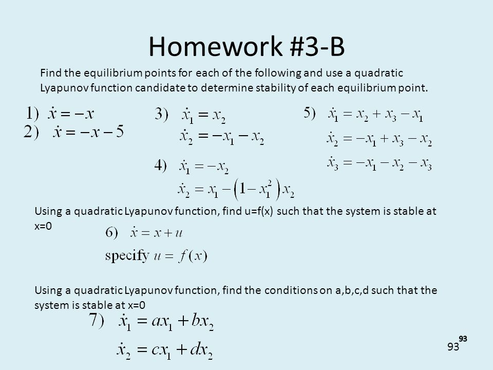 93 Homework #3-B Find the equilibrium points for each of the following and use a quadratic Lyapunov function candidate to determine stability of each