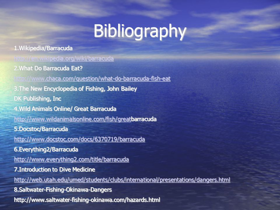 Bibliography 1.Wikipedia/Barracuda http://en.wikipedia.org/wiki/barracuda 2.What Do Barracuda Eat.