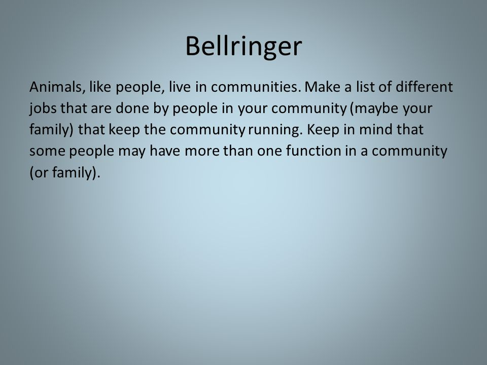 Bellringer Animals, like people, live in communities.