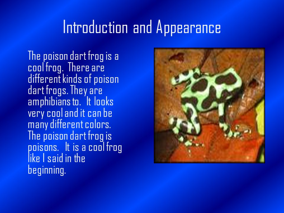 Introduction and Appearance The poison dart frog is a cool frog.