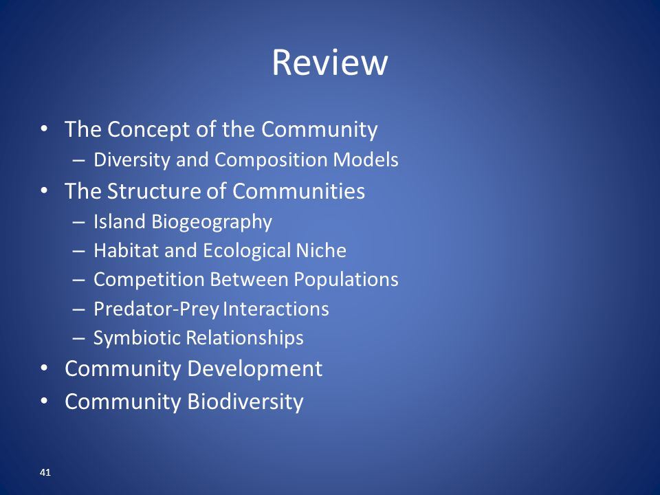 41 Review The Concept of the Community – Diversity and Composition Models The Structure of Communities – Island Biogeography – Habitat and Ecological