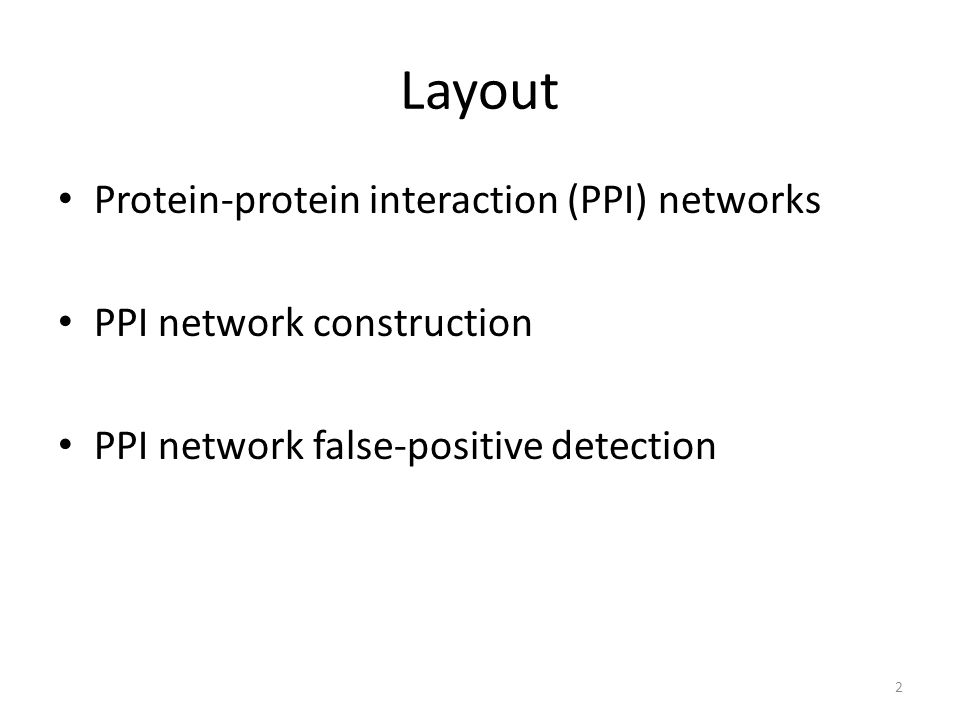 Layout Protein-protein interaction (PPI) networks PPI network construction PPI network false-positive detection 2