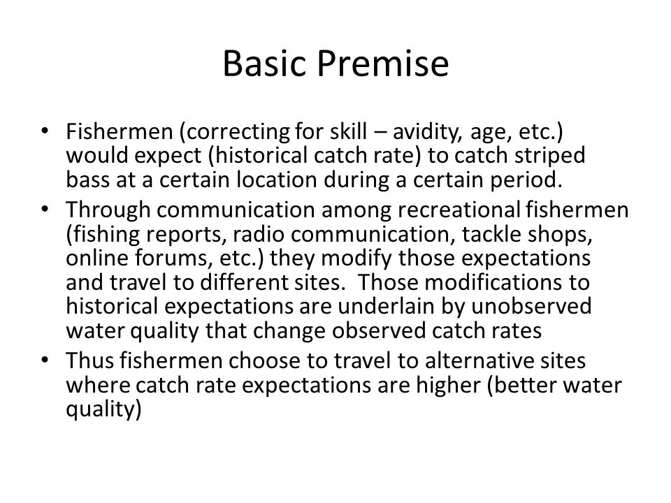 Basic Premise Fishermen (correcting for skill – avidity, age, etc.) would expect (historical catch rate) to catch striped bass at a certain location during a certain period.
