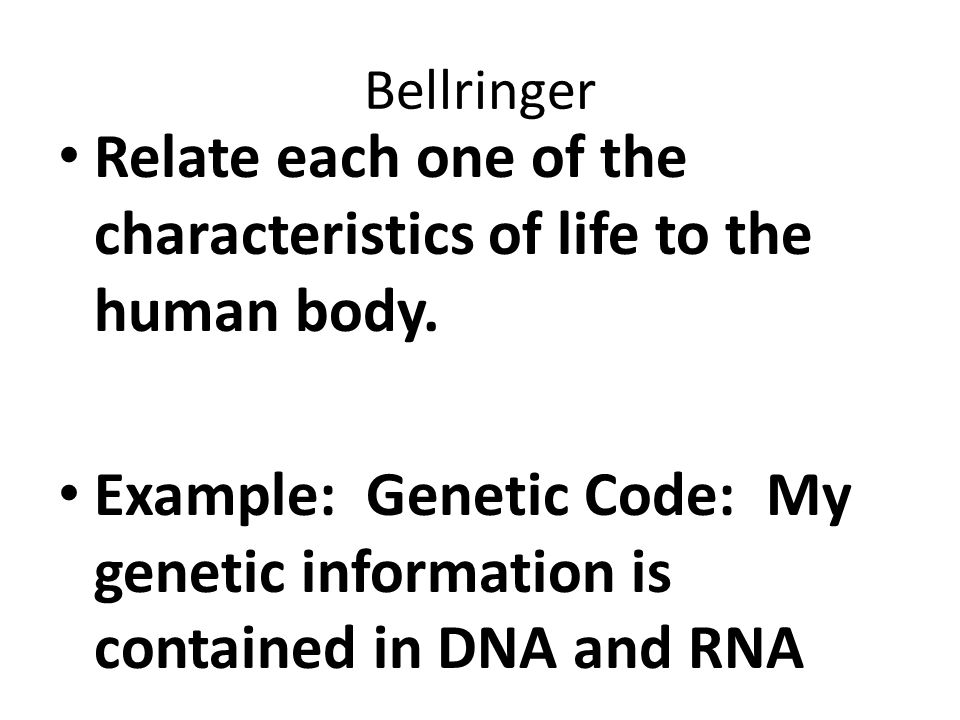 Bellringer Relate each one of the characteristics of life to the human body.