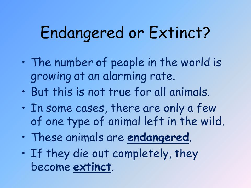 Endangered or Extinct.The number of people in the world is growing at an alarming rate.