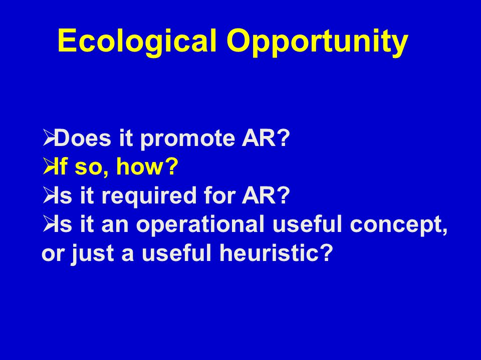 Ecological Opportunity  Does it promote AR.  If so, how.