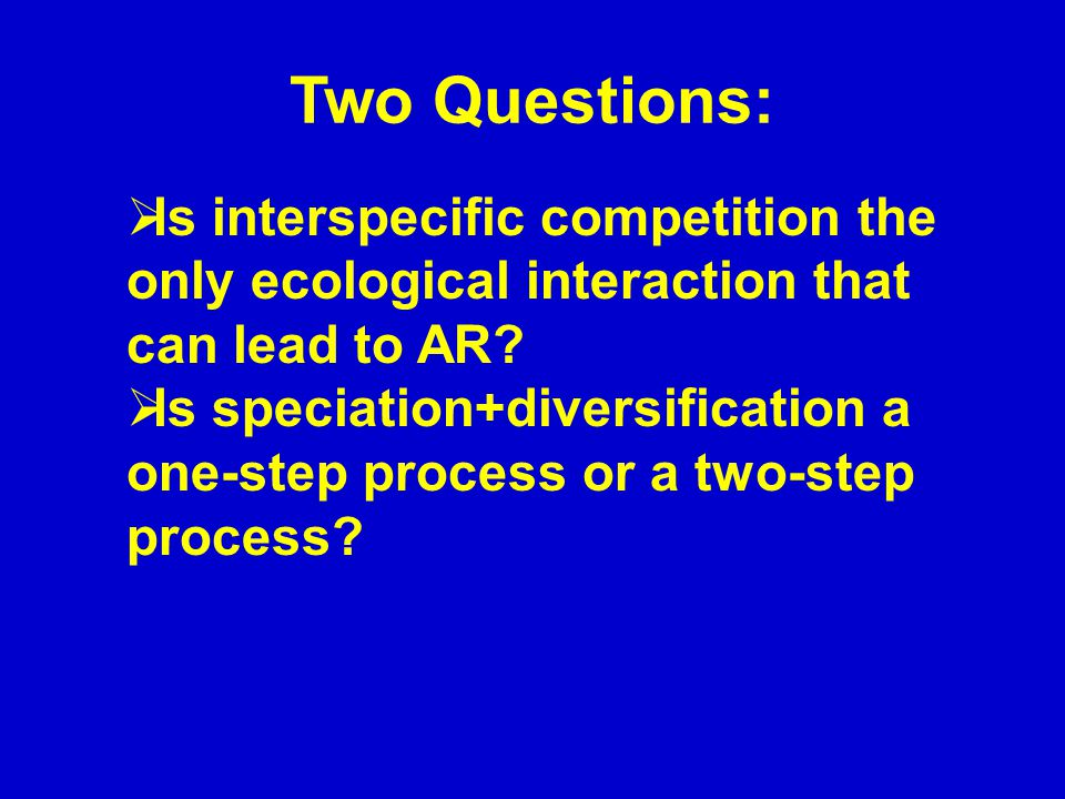 Two Questions:  Is interspecific competition the only ecological interaction that can lead to AR.