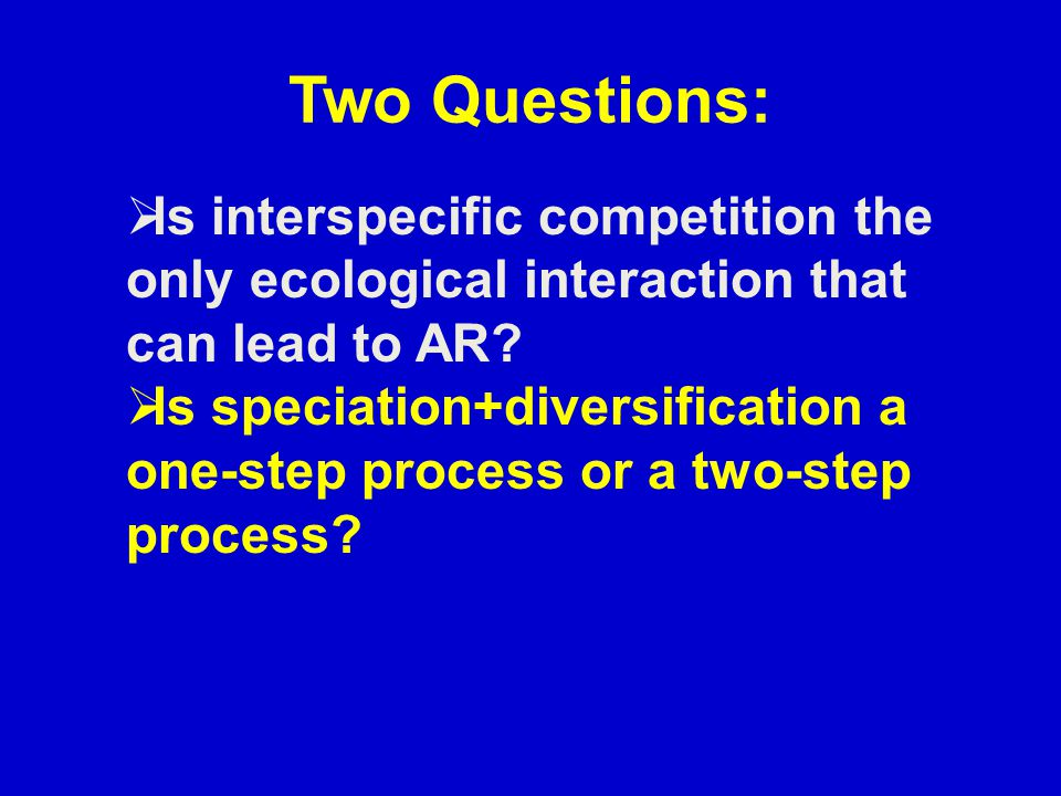 Two Questions:  Is interspecific competition the only ecological interaction that can lead to AR.