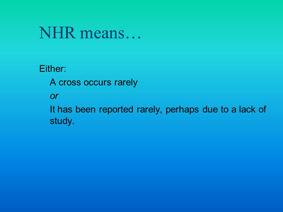 Either: A cross occurs rarely or It has been reported rarely, perhaps due to a lack of study.