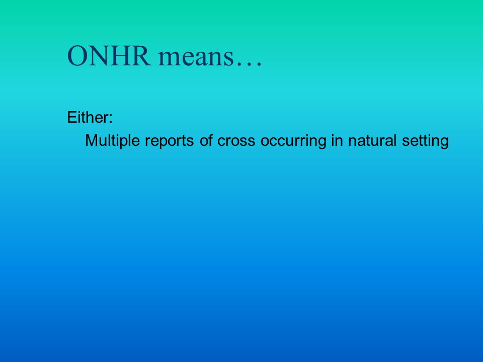 Either: Multiple reports of cross occurring in natural setting ONHR means…