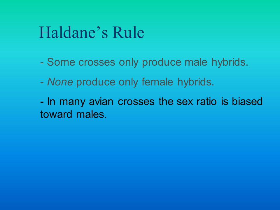 Haldane's Rule - Some crosses only produce male hybrids.