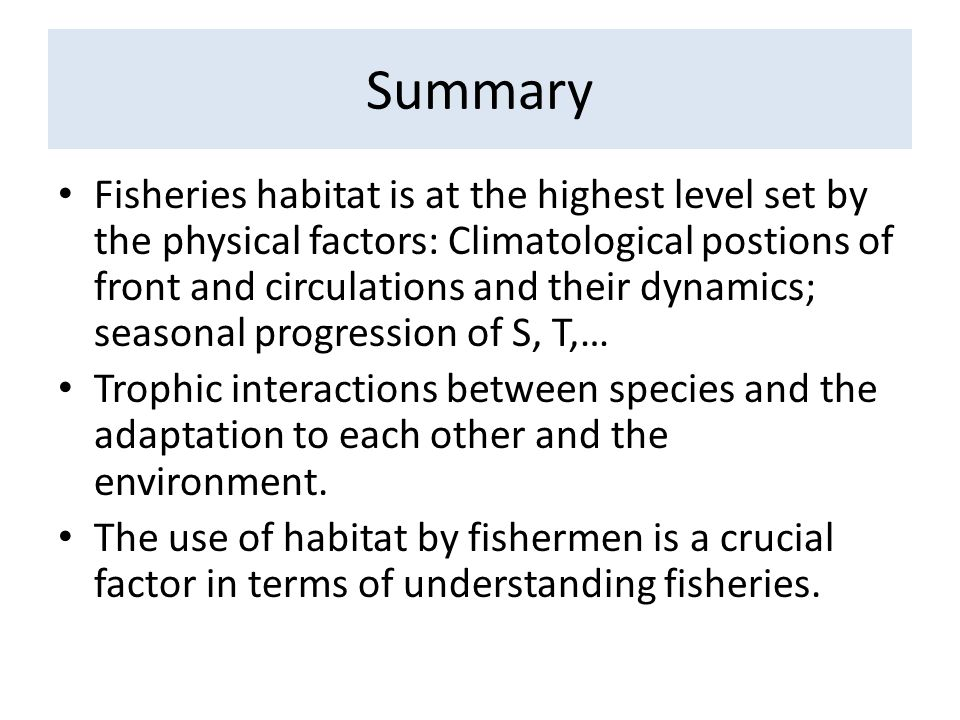 Summary Fisheries habitat is at the highest level set by the physical factors: Climatological postions of front and circulations and their dynamics; s