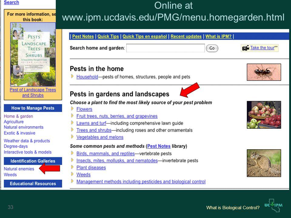 What is Biological Control Online at www.ipm.ucdavis.edu/PMG/menu.homegarden.html 33