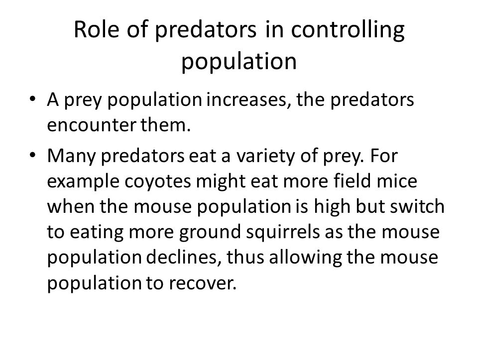 Role of predators in controlling population A prey population increases, the predators encounter them.