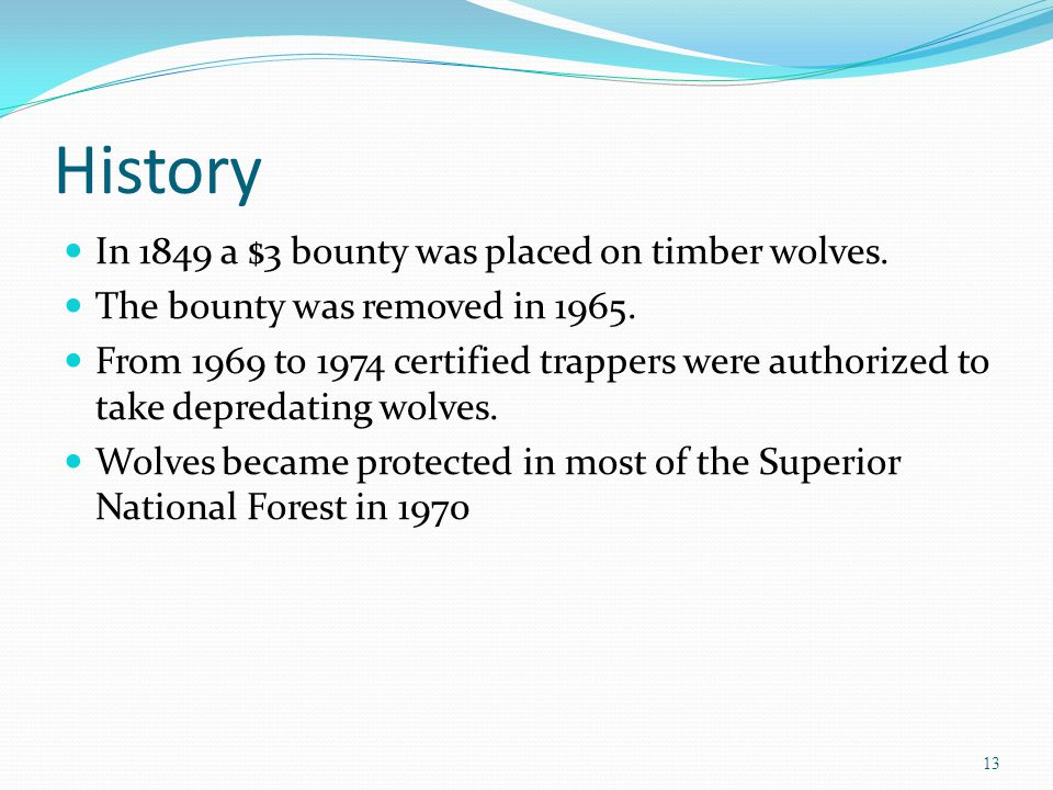 History In 1849 a $3 bounty was placed on timber wolves.