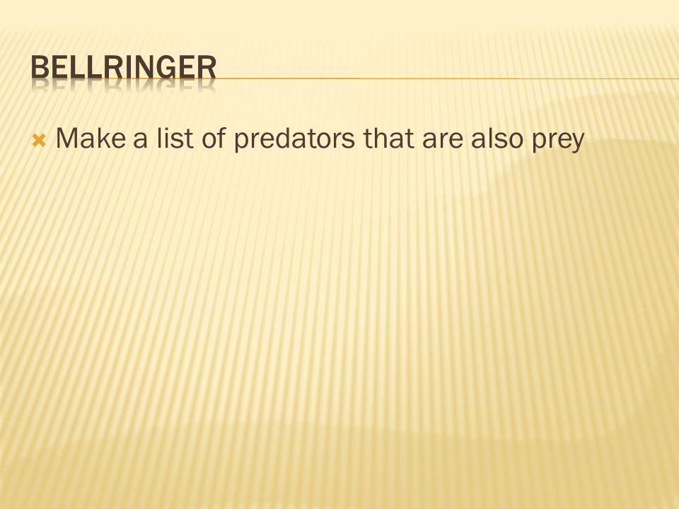  Make a list of predators that are also prey