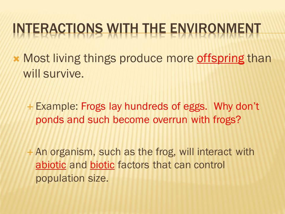 Most living things produce more offspring than will survive.