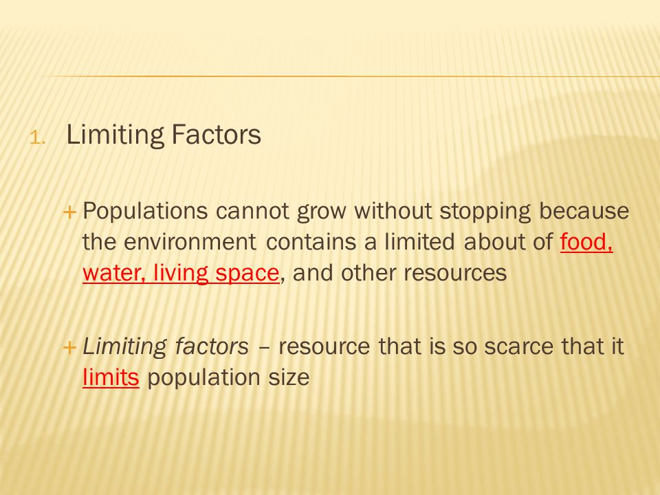1. Limiting Factors  Populations cannot grow without stopping because the environment contains a limited about of food, water, living space, and othe