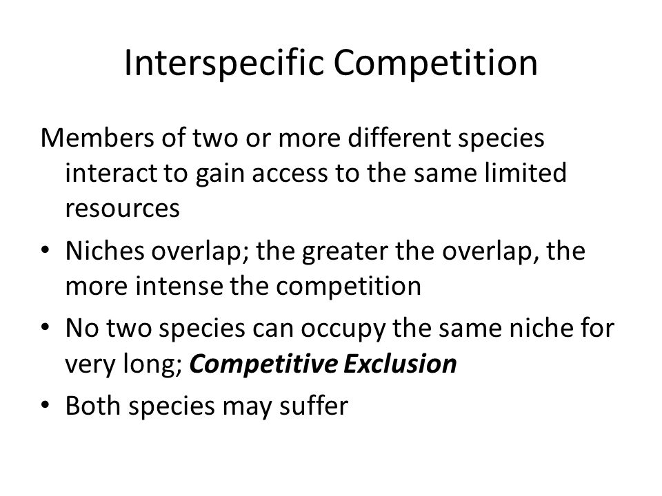 Intraspecific Competition Members of the same species interact to gain access to the same limited resources