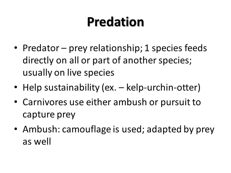 Predation Chemical warfare: used by spiders, snakes, to paralyze prey Prey use adaptations such as speed, alert systems (senses), avoidance (ex.