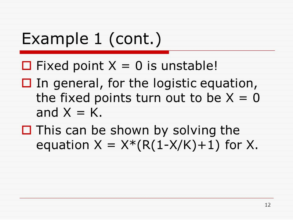12 Example 1 (cont.)  Fixed point X = 0 is unstable.