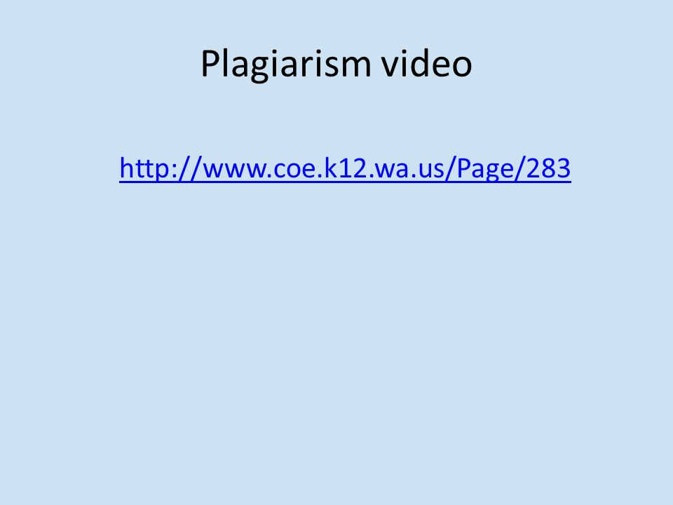 Plagiarism video http://www.coe.k12.wa.us/Page/283