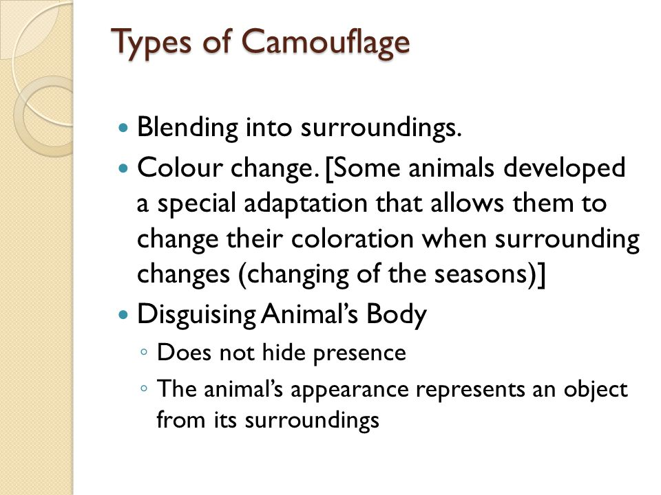 Types of Camouflage Blending into surroundings.Colour change.